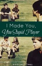 I Made You, You Stupid Player by BipolarAtTimes