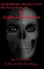 REVENGE:The monster took her away from me(ON HOLD) by lightningGoddes