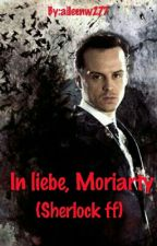 In liebe, Moriarty (Sherlock ff) by EllieLecter04