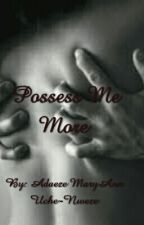 Possess Me More by BlueBunnyBarbie