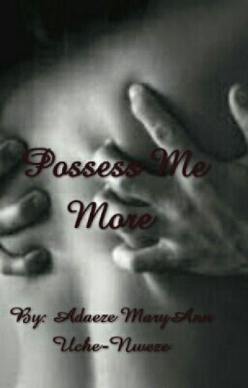 Possess Me More