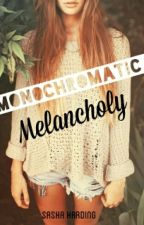 Monochromatic Melancholy  by SashWrites