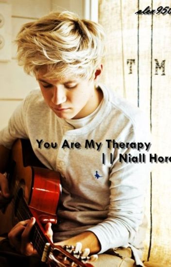 You are my therapy || Niall Horan