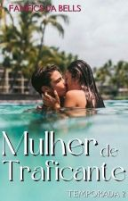 Mulher de Traficante || 2ª temporada || (Completa) by websdabells
