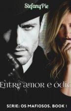 Entre amor e ódio (Série Os Mafiosos - Book 1)  by StefanyPie