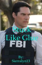 Stuck Like Glue (Sequel to You Make Me Smile a Hotch Fanfic) by Sierralyn13