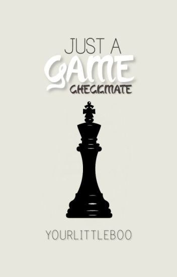 Just a Game: Checkmate   l.h. ✔
