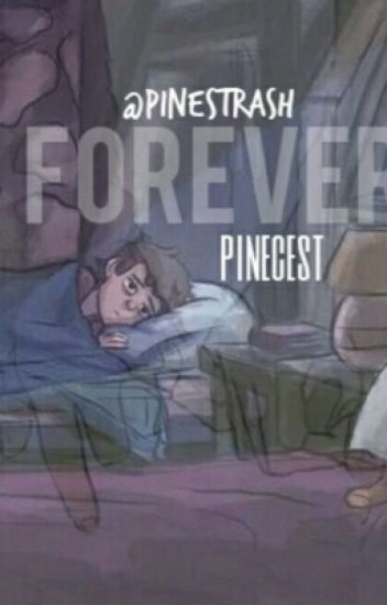 Forever. {pinecest}