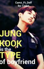 JungKook's The Type Of Boyfriend. by just_camilax