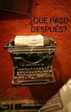¿QUE PASO DESPUÉS? by AnaGigon