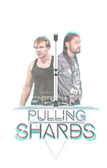 Pulling Shards {Ambreigns}