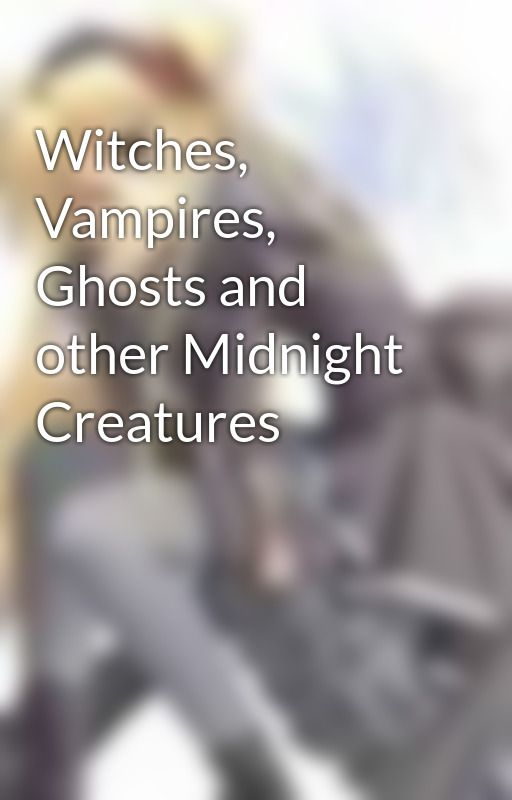 Witches, Vampires, Ghosts and other Midnight Creatures by wrigglescribble