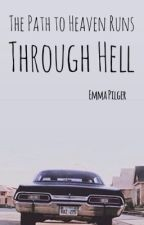 The Path to Heaven Runs Through Hell// A Supernatural Fanfiction by winchexter