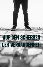 Auf den Scherben unserer Vergangenheit  by Easy111