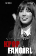 KPOP FanGirl [REVISING] by byunbabe_exo69