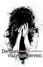 De Last Van Het Leven (pauze) by ReaderBooksWriter