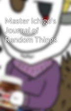 Master Ichigo's Journal of Random Things by Master_Unknown