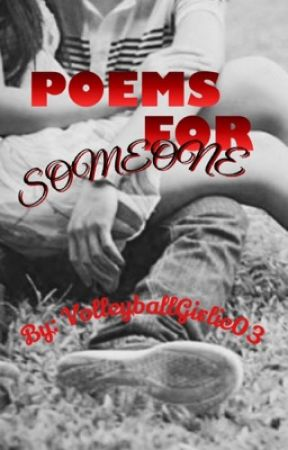 Poems for someone by VolleyballGirlie03