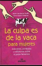 La culpa es de la vaca. Para mujeres by Kimberly0099