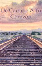 De camino a tu corazón [Editando] by Christianroiz
