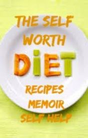 The Self Worth Diet - Recipes, Memoir & Self Help by MaraShapshay