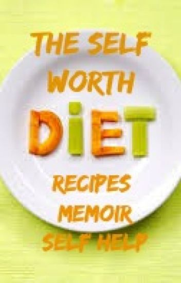 The Self Worth Diet - Recipes, Memoir & Self Help