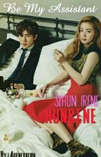 Be My Assistant (SEHUN IRENE) HUNRENE by l4generation