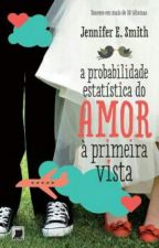 A Probabilidade Estatística do Amor à Primeira Vista - Jennifer E. Smith by dudaoliveira016