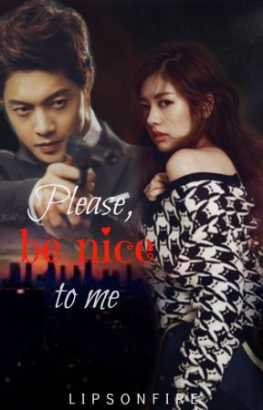 Please, be nice to me (En curso) by lipsonfire