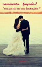 Casamento Forçado 2 by Cristina_0221
