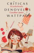 Crítica de novelas, Wattpad. by LaObstinada