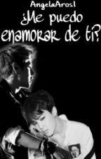 ¿ME PUEDO ENAMORAR DE TI? (TERMINADA) by angelaaros1