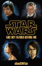 STAR WARS || Like My Father Before Me by shanSWfan