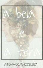 A Bela e a Fera   °L.S°   by TOMMOBANHODELUA