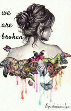 We Are Broken (ON HIATUS) by chairinahps