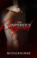 The Imperious Bodyguard #Wattys2016 by MissGMJ