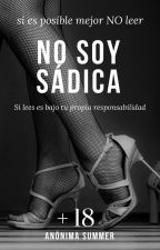 No soy sádica [+18]  #wattys2016 by anonima-summer