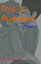 This Is Awkward (Hiatus) by God_Apollo
