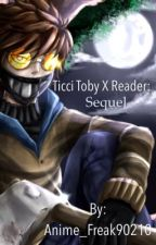 Forever and Always: Ticci Toby X Reader: Sequel by Anime_Freak90210