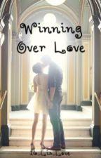 Winning Over Love by 16_Liz_Love