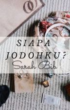 Siapa Jodohku? *ON HOLD* by sarahbib