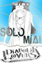 //Diabolik Lovers// ¿Solo Mía? [Shu Sakamaki] ||Book 1||  [EDITANDO] by _NxRx_