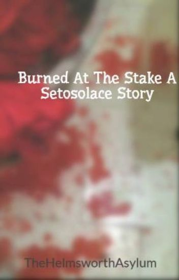 Burned At The Stake A Setosolace Story