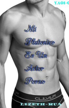 Mi Platónico Es Un Actor Porno (Yaoi-Gay) PAUSADA by LizethRua