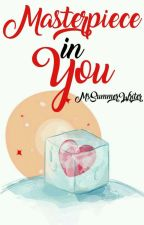 I Found A Masterpiece In You by MsSummerWriter