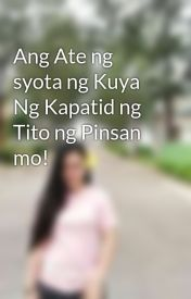 Ang Ate ng syota ng Kuya Ng Kapatid ng Tito ng Pinsan mo! by villartamariane
