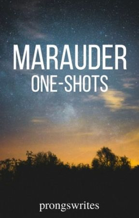 Marauder One-Shots by prongswrites