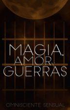 Magia, amor y guerras. by OmniscienteSensual