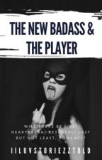 The New Badass Girl & The Player by iiLuvStoriezzTold