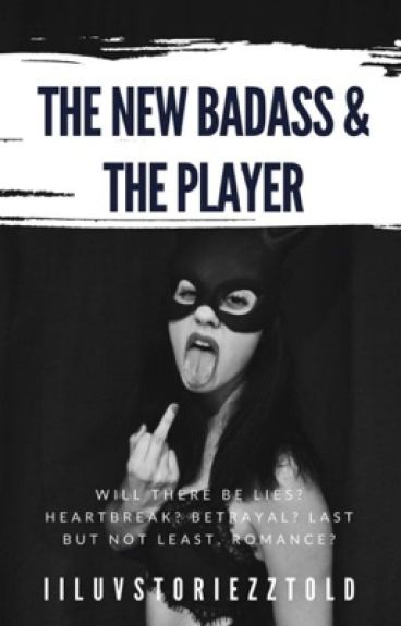 The New Badass Girl & The Player [CONTINUING]